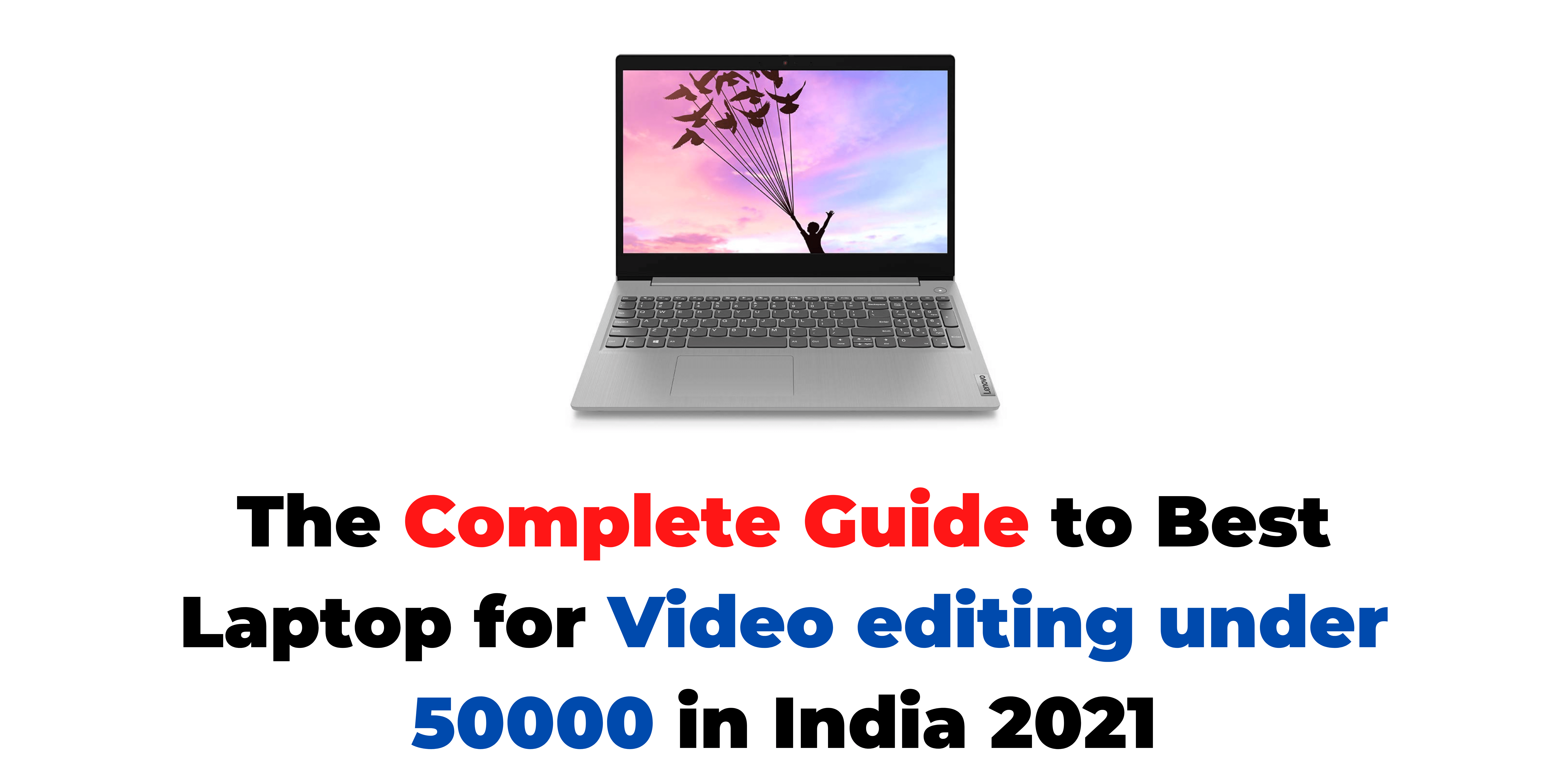 The Complete Guide to Best Laptop for Video editing under 50000 in India 2021
