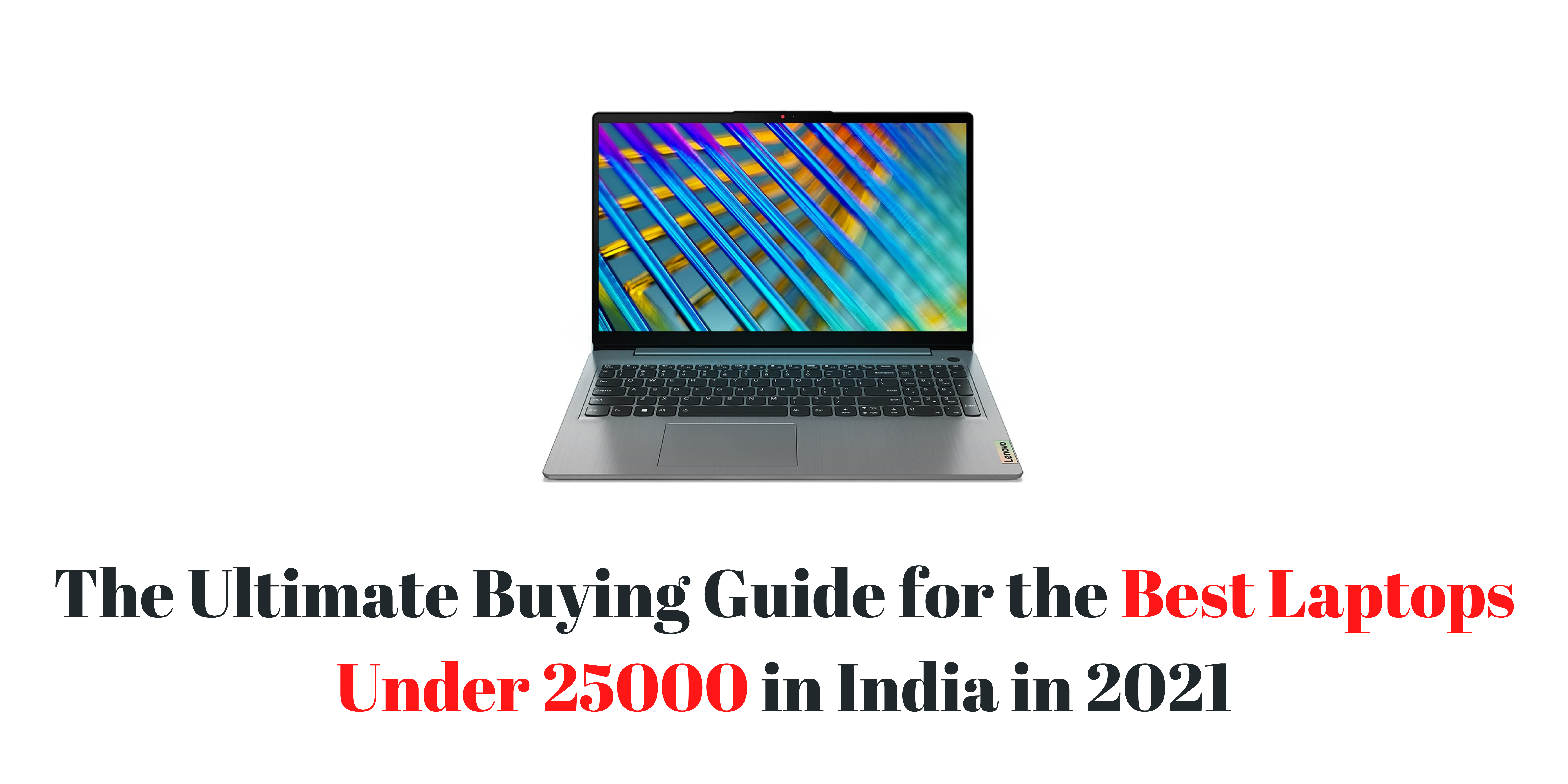 The Ultimate Buying Guide for the Best Laptops Under 25000 in India in 2021